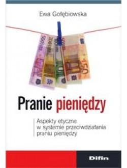 Pranie pieniędzy. Aspekty etyczne w systemie przeciwdziałania praniu pieniędzy