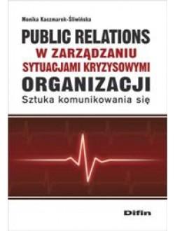 Public relations w zarządzaniu sytuacjami kryzysowymi organizacji. Sztuka komunikowania się