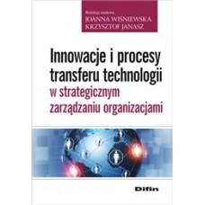 Innowacje i procesy transferu technologii w strategicznym zarządzaniu organizacjami