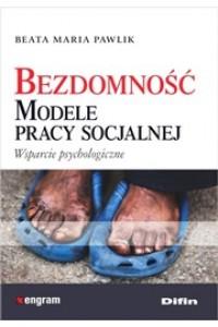 Bezdomność. Modele pracy socjalnej. Wsparcie psychologiczne