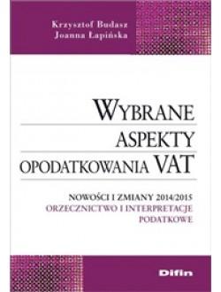Wybrane aspekty opodatkowania VAT. Nowości i zmiany 2014/2015. Orzecznictwo i interpretacje podatkowe
