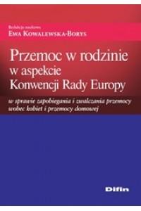 Przemoc w rodzinie w aspekcie Konwencji Rady Europy w sprawie zapobiegania i zwalczania przemocy wobec kobiet i przemocy domowej