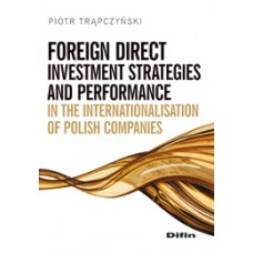 Foreign direct investment strategies and performance in the internationalization of Polish companies