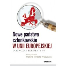 Nowe państwa członkowskie w Unii Europejskiej. Diagnoza i perspektywy