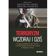 Terroryzm wczoraj i dziś. Księga pamiątkowa na 10-lecie Centrum Badań nad Terroryzmem Collegium Civitas
