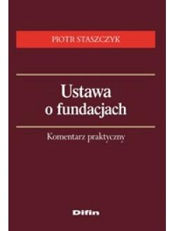 Ustawa o fundacjach. Komentarz praktyczny