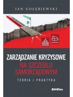 Zarządzanie kryzysowe na szczeblu samorządowym. Teoria i praktyka