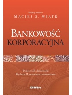 Bankowość korporacyjna. Wydanie 2 zmienione i rozszerzone