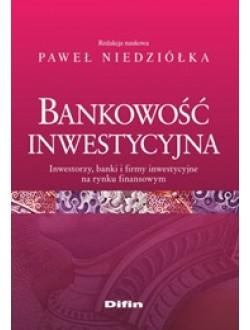 Bankowość inwestycyjna. Inwestorzy, banki i firmy inwestycyjne na rynku finansowym