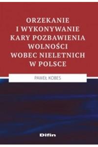 Orzekanie i wykonywanie kary pozbawienia wolności wobec nieletnich w Polsce