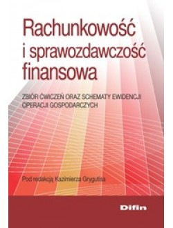 Rachunkowość i sprawozdawczość finansowa. Zbiór ćwiczeń oraz schematy ewidencji operacji gospodarczych