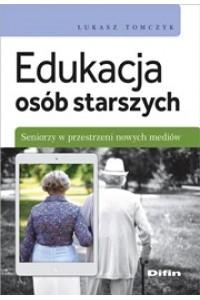 Edukacja osób starszych. Seniorzy w przestrzeni nowych mediów