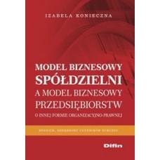 Model biznesowy spółdzielni a model biznesowy przedsiębiorstw. O innej formie organizacyjno-prawnej