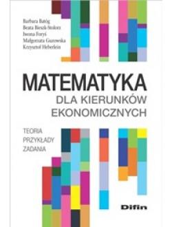 Matematyka dla kierunków ekonomicznych. Teoria, przykłady, zadania