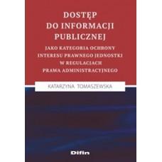 Dostęp do informacji publicznej jako kategoria ochrony interesu prawnego jednostki w regulacjach prawa administracyjnego