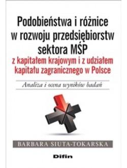 Podobieństwa i różnice w rozwoju przedsiębiorstw sektora MŚP z kapitałem krajowym i z udziałem kapitału zagranicznego w Polsce. Analiza i ocena wyników badań