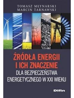 Źródła energii i ich znaczenie dla bezpieczeństwa energetycznego w XXI wieku