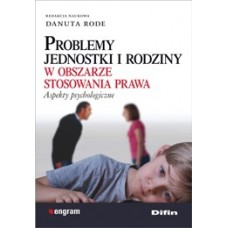 Problemy jednostki i rodziny w obszarze stosowania prawa. Aspekty psychologiczne
