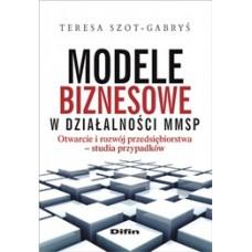 Modele biznesowe w działalności MMSP. Otwarcie i rozwój przedsiębiorstwa. Studia przypadków
