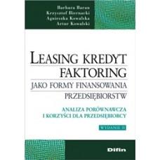 Leasing kredyt faktoring jako formy finansowania przedsiębiorstw. Analiza porównawcza i korzyści dla przedsiębiorcy. Wydanie 2