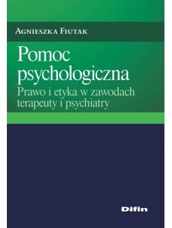 Pomoc psychologiczna. Prawo i etyka w zawodach terapeuty i psychiatry