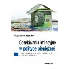 Oczekiwania inflacyjne w polityce pieniężnej. Zarządzanie z wykorzystaniem prognoz inflacji