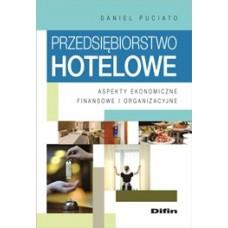 Przedsiębiorstwo hotelowe. Aspekty ekonomiczne, finansowe i organizacyjne