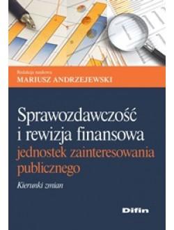 Sprawozdawczość i rewizja finansowa jednostek zainteresowania publicznego. Kierunki zmian