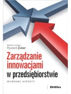 Zarządzanie innowacjami w przedsiębiorstwie. Wybrane aspekty