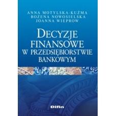 Decyzje finansowe w przedsiębiorstwie bankowym