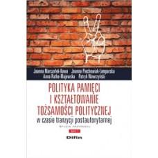 Polityka pamięci i kształtowanie tożsamości politycznej w czasie tranzycji postautorytarnej. Studia przypadku. Tom 1
