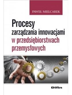 Procesy zarządzania innowacjami w przedsiębiorstwach przemysłowych