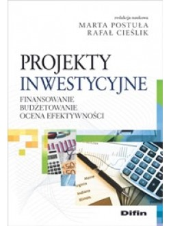 Projekty inwestycyjne. Finansowanie, budżetowanie, ocena efektywności