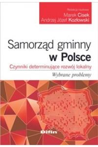 Samorząd gminny w Polsce. Czynniki determinujące rozwój lokalny. Wybrane problemy