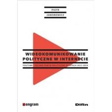 Wideokomunikowanie polityczne w internecie. YouTube i polskie partie polityczne w latach 2011-2014