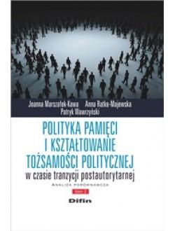 Polityka pamięci i kształtowanie tożsamości politycznej w czasie tranzycji postautorytarnej. Analiza porównawcza. Tom 2