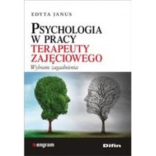 Psychologia w pracy terapeuty zajęciowego. Wybrane zagadnienia