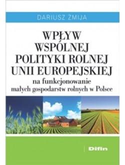 Wpływ Wspólnej Polityki Rolnej Unii Europejskiej na funkcjonowanie małych gospodarstw rolnych w Polsce