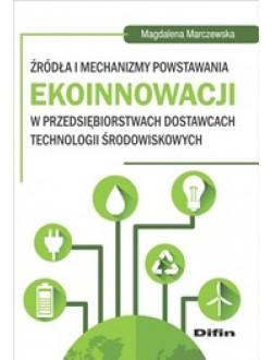 Źródła i mechanizmy powstawania  ekoinnowacji w przedsiębiorstwach dostawcach technologii  środowiskowych