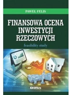 Finansowa ocena inwestycji rzeczowych. Feasibility study