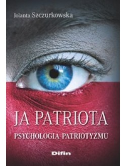 Ja patriota. Psychologia patriotyzmu