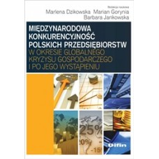 Międzynarodowa konkurencyjność polskich przedsiębiorstw w okresie globalnego kryzysu gospodarczego i po jego wystąpieniu