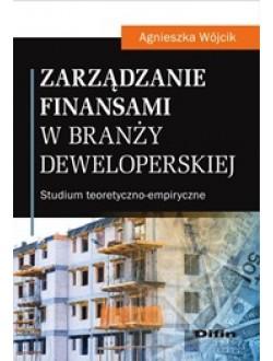 Zarządzanie finansami w branży deweloperskiej. Studium teoretyczno-empiryczne