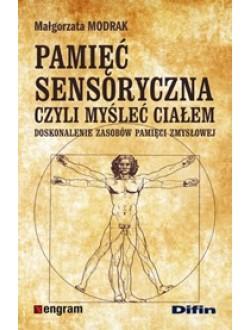 Pamięć sensoryczna czyli myśleć ciałem. Doskonalenie zasobów pamięci zmysłowej