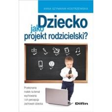 Dziecko jako projekt rodzicielski?