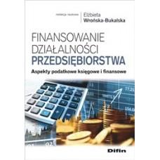 Finansowanie działalności przedsiębiorstwa. Aspekty podatkowe księgowe i finansowe