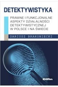 Detektywistyka prawne i funkcjonalne aspekty działalności detektywistycznej w Polsce i na świecie