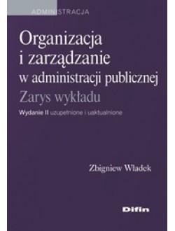 Organizacja i zarządzanie w administracji publicznej. Wydanie 2 uzupełnione i uaktualnione