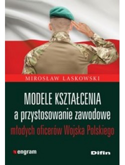 Modele kształcenia a przystosowanie zawodowe młodych oficerów Wojska Polskiego