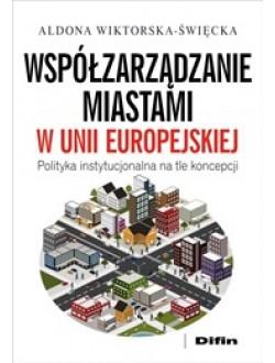 Współzarządzanie miastami w Unii Europejskiej. Polityka instytucjonalna na tle koncepcji